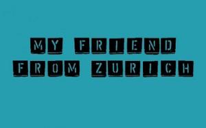 myfriendfromzurich